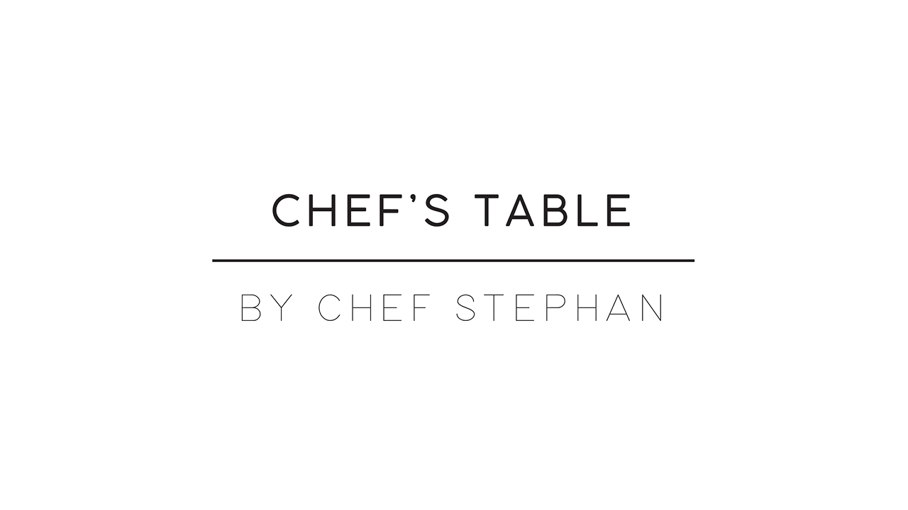 Chef's Table by Chef Stephan